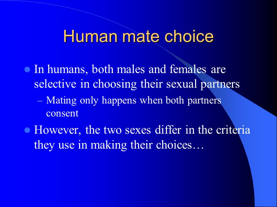 Human mate choice In humans, both males and females are selective in choosing their sexual partners.