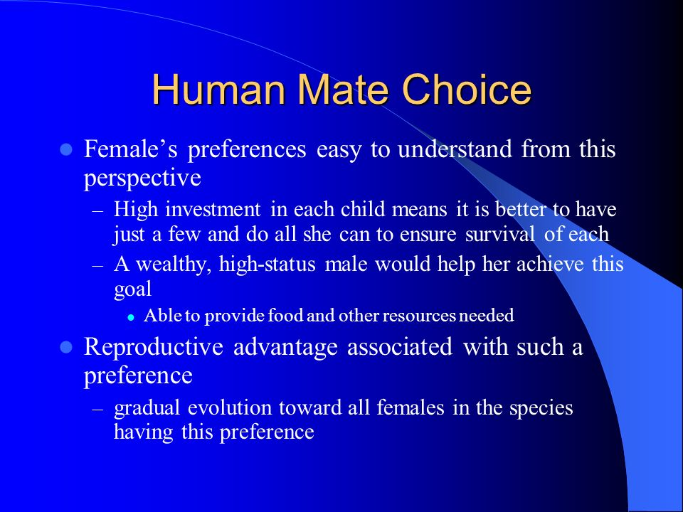 Human Mate Choice Female's preferences easy to understand from this perspective.