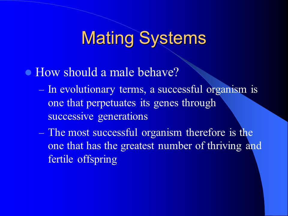 Mating Systems How should a male behave