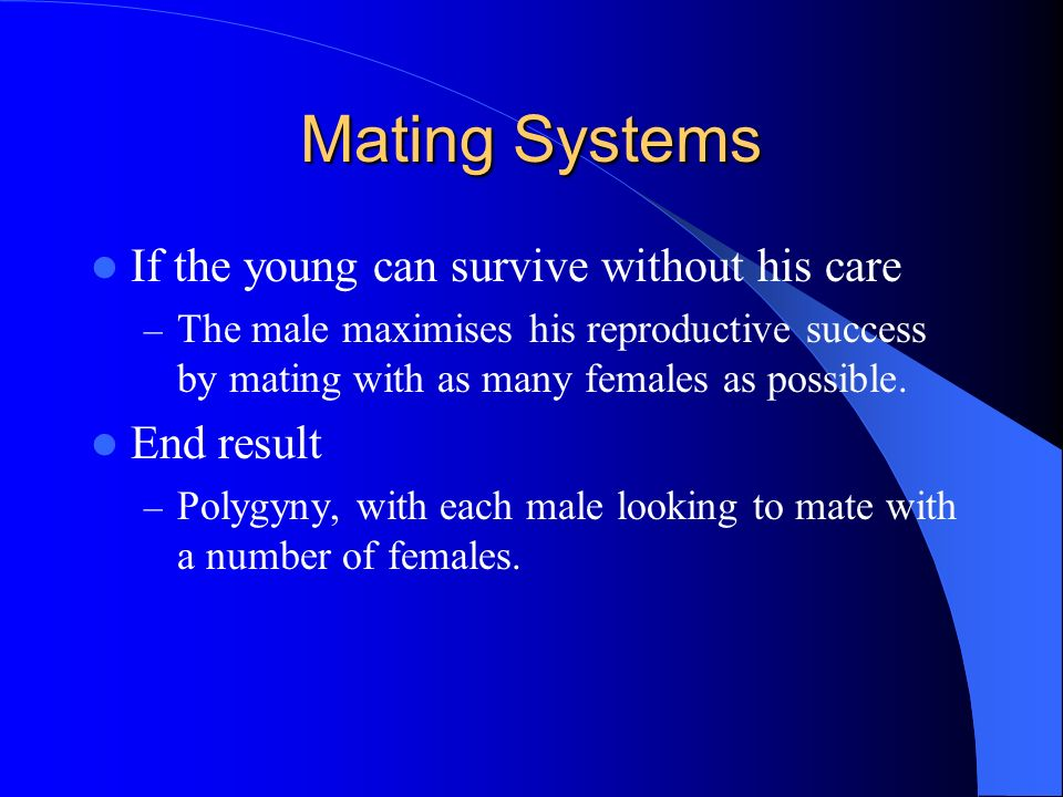 Mating Systems If the young can survive without his care End result