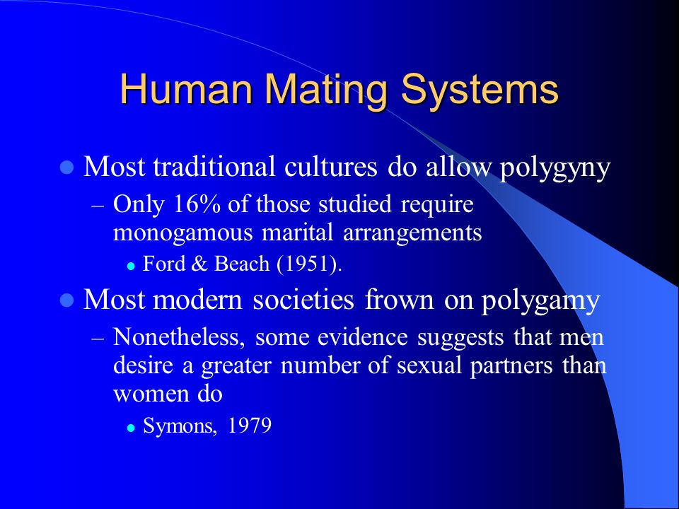 Human Mating Systems Most traditional cultures do allow polygyny