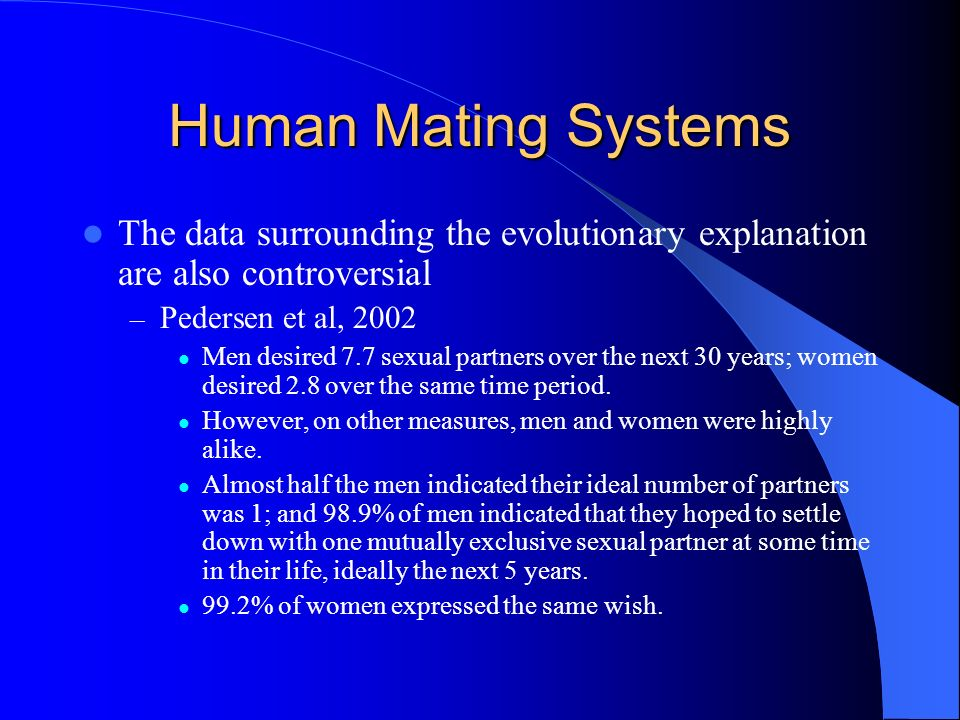 Human Mating Systems The data surrounding the evolutionary explanation are also controversial. Pedersen et al,