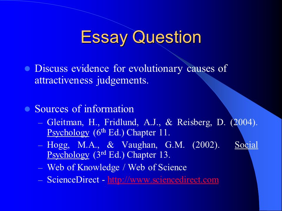 Essay Question Discuss evidence for evolutionary causes of attractiveness judgements. Sources of information.