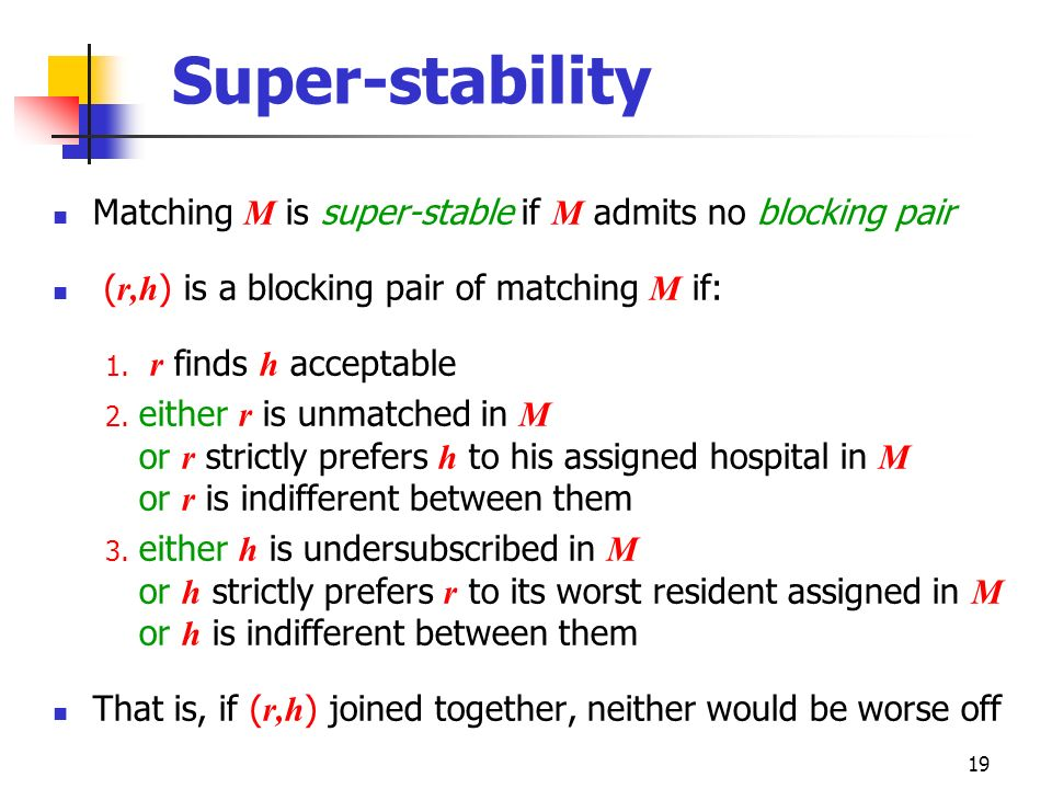 Super-stability Matching M is super-stable if M admits no blocking pair. (r,h) is a blocking pair of matching M if: