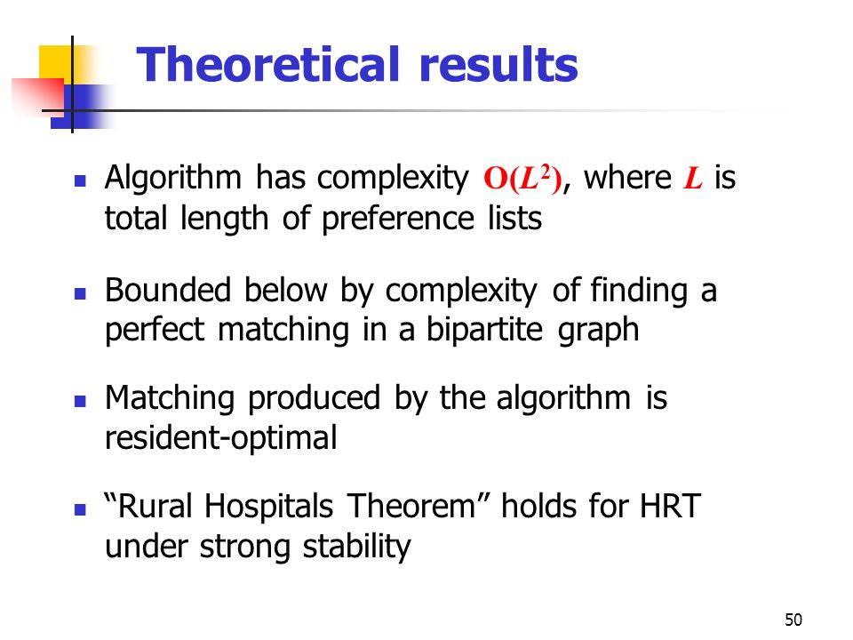 Theoretical results Algorithm has complexity O(L2), where L is total length of preference lists.