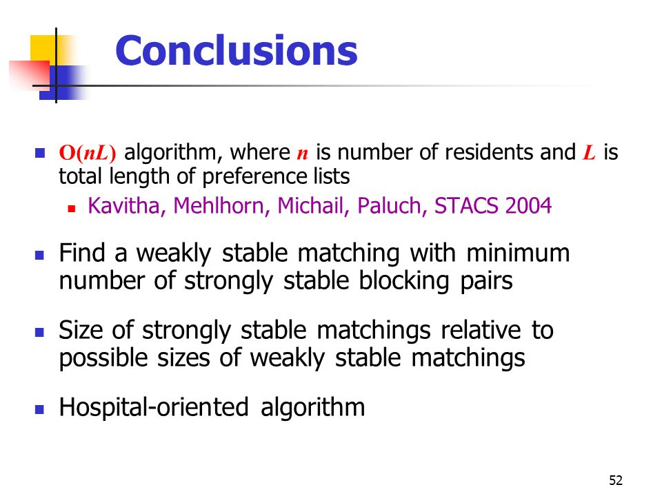 Conclusions O(nL) algorithm, where n is number of residents and L is total length of preference lists.
