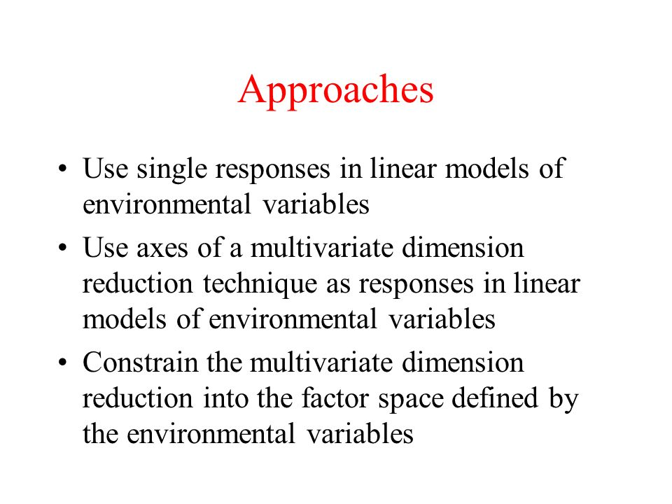 Approaches Use single responses in linear models of environmental variables.