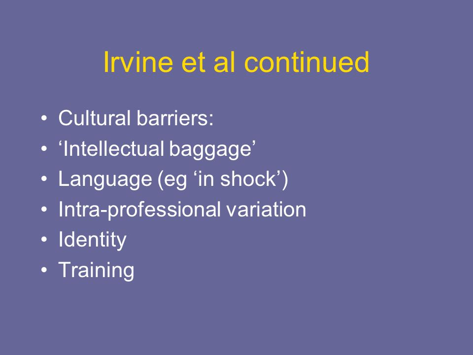 Irvine et al continued Cultural barriers: 'Intellectual baggage'