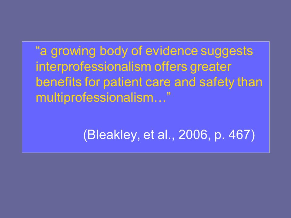 a growing body of evidence suggests interprofessionalism offers greater benefits for patient care and safety than multiprofessionalism…