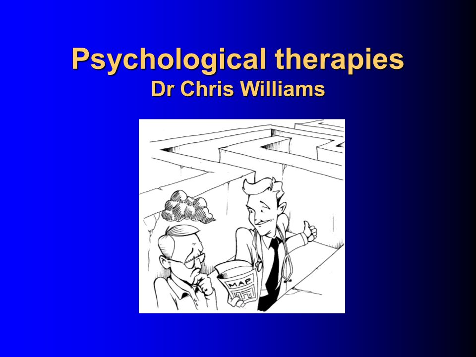 Psychological therapies Dr Chris Williams