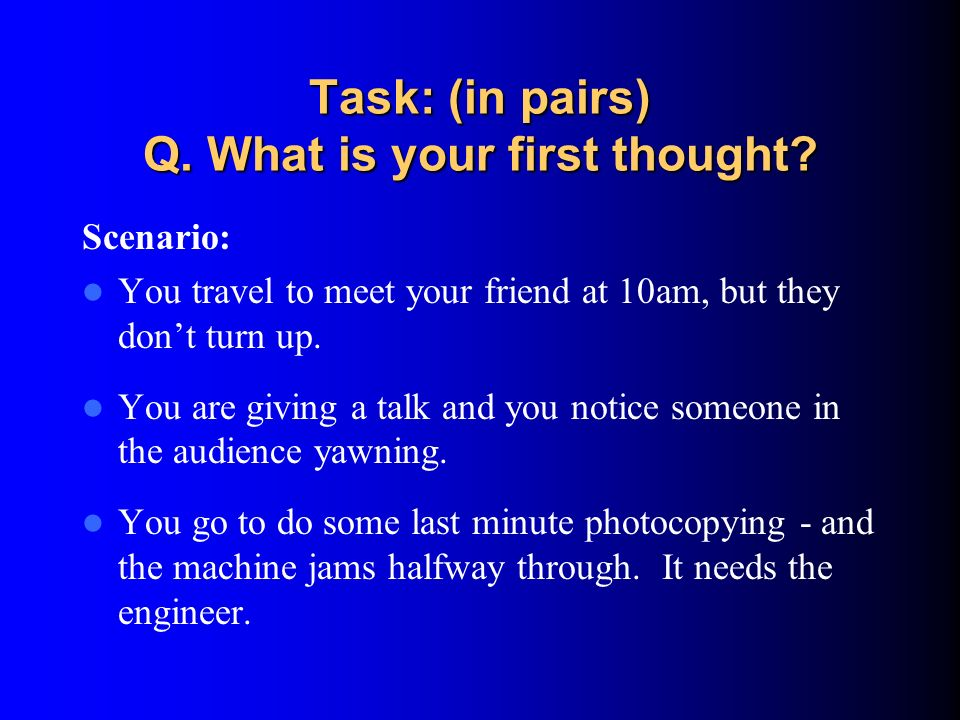 Task: (in pairs) Q. What is your first thought