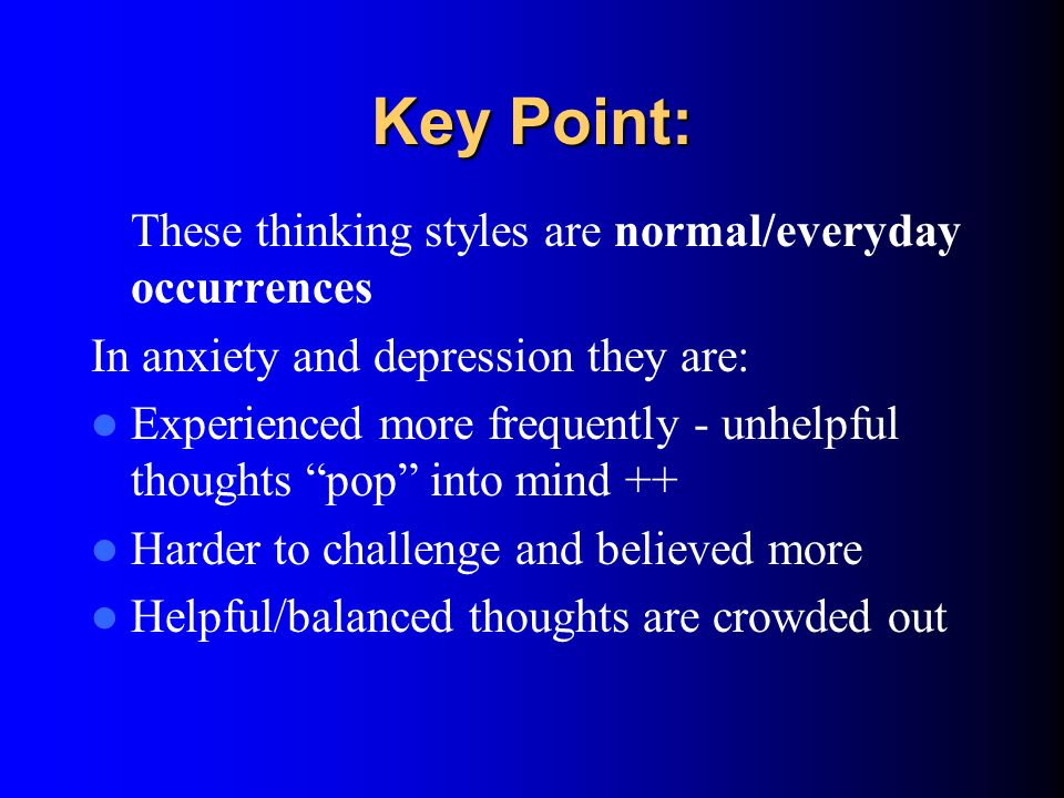 Key Point: These thinking styles are normal/everyday occurrences