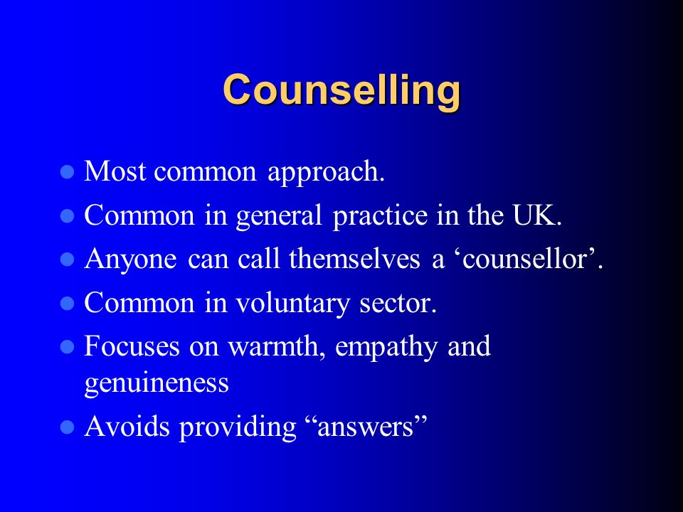 Counselling Most common approach.