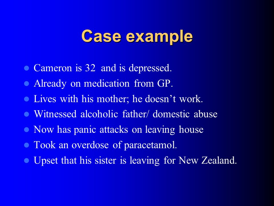 Case example Cameron is 32 and is depressed.