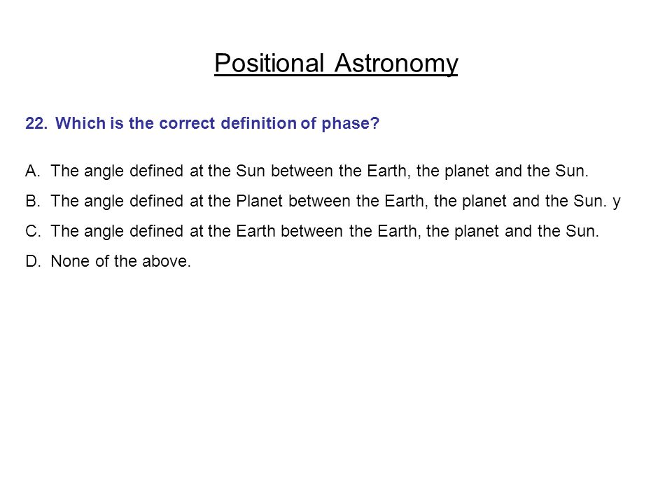 Positional Astronomy 22. Which is the correct definition of phase