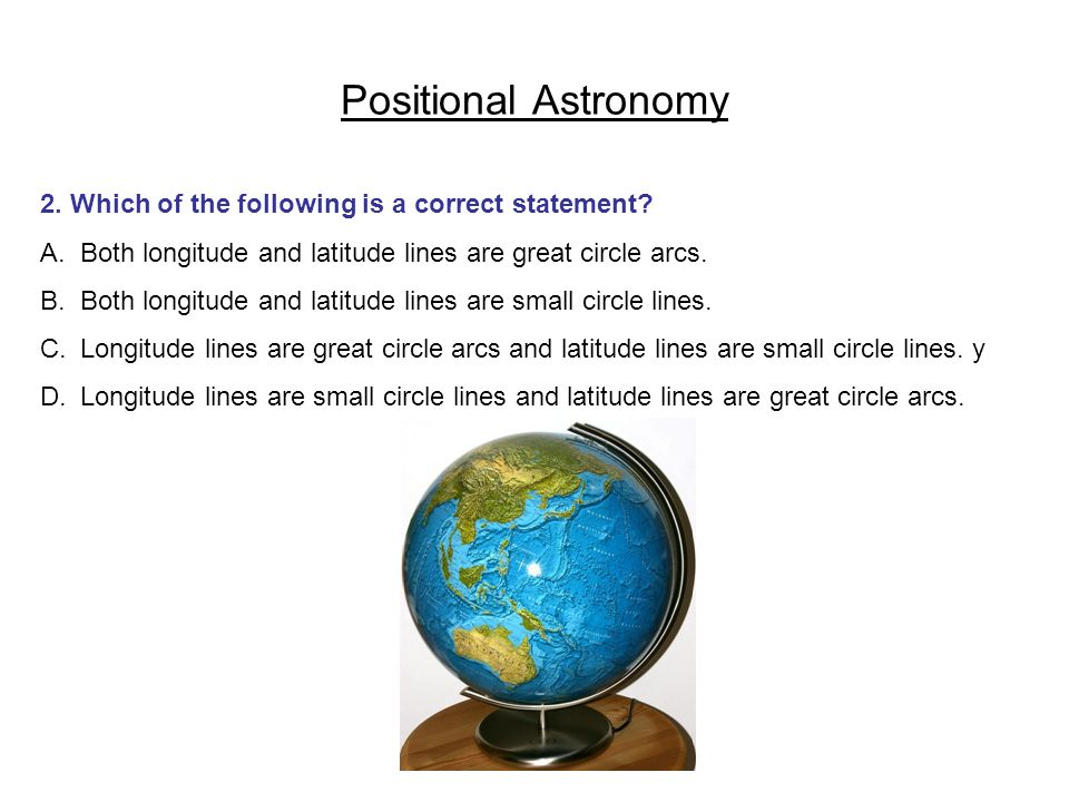 Positional Astronomy 2. Which of the following is a correct statement