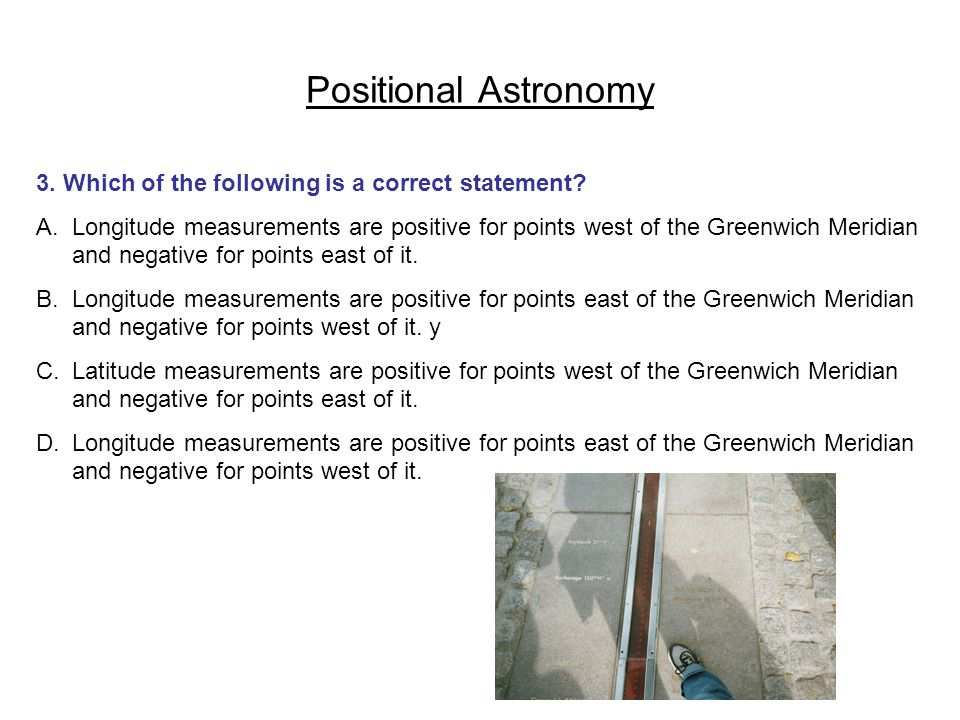 Positional Astronomy 3. Which of the following is a correct statement