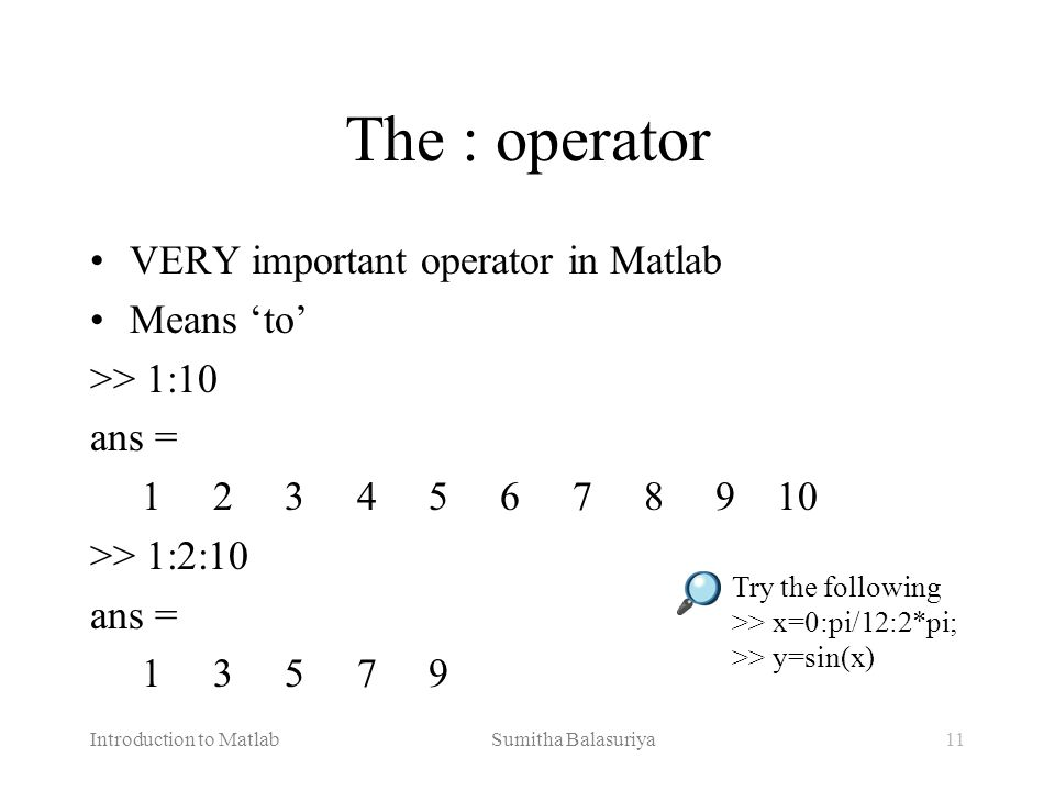 The : operator VERY important operator in Matlab Means 'to'