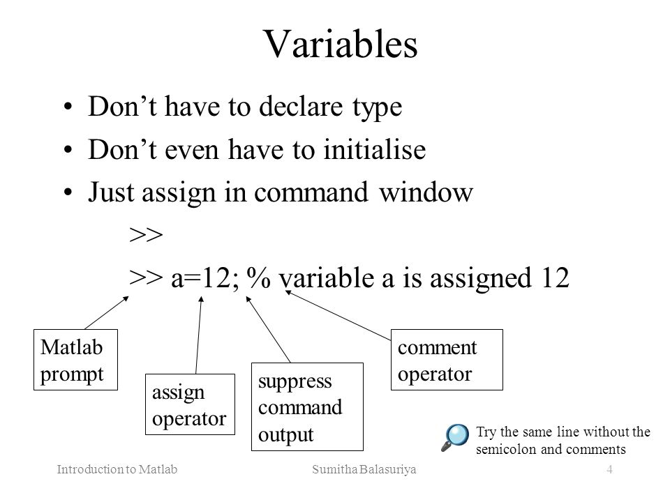 Variables Don't have to declare type Don't even have to initialise