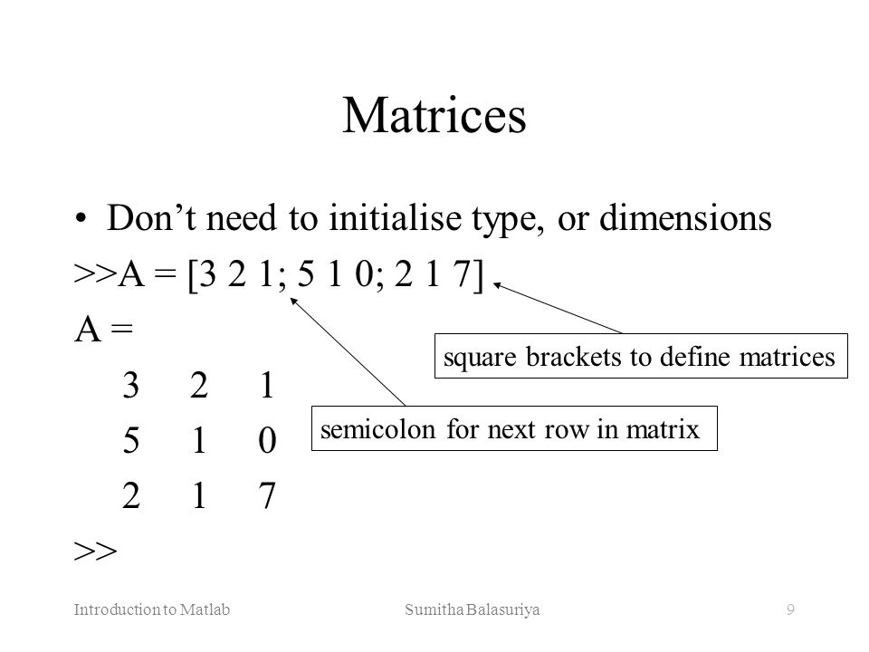 Matrices Don't need to initialise type, or dimensions