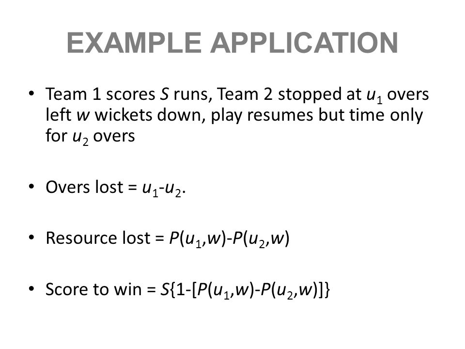 EXAMPLE APPLICATIONTeam 1 scores S runs, Team 2 stopped at u1 overs left w wickets down, play resumes but time only for u2 overs.