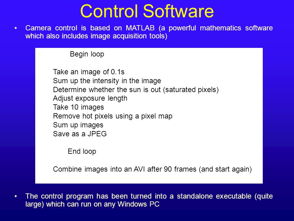 Control Software Camera control is based on MATLAB (a powerful mathematics software which also includes image acquisition tools)