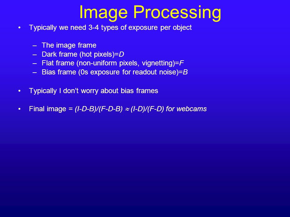 Image Processing Typically we need 3-4 types of exposure per object