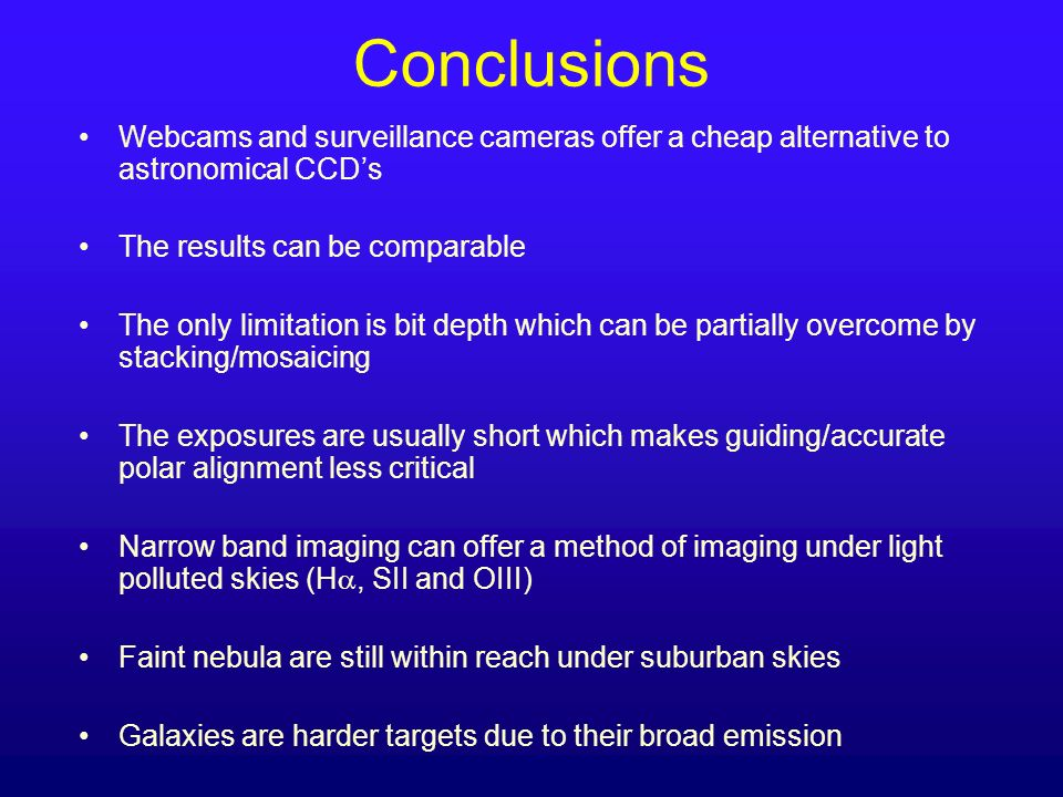 Conclusions Webcams and surveillance cameras offer a cheap alternative to astronomical CCD's. The results can be comparable.