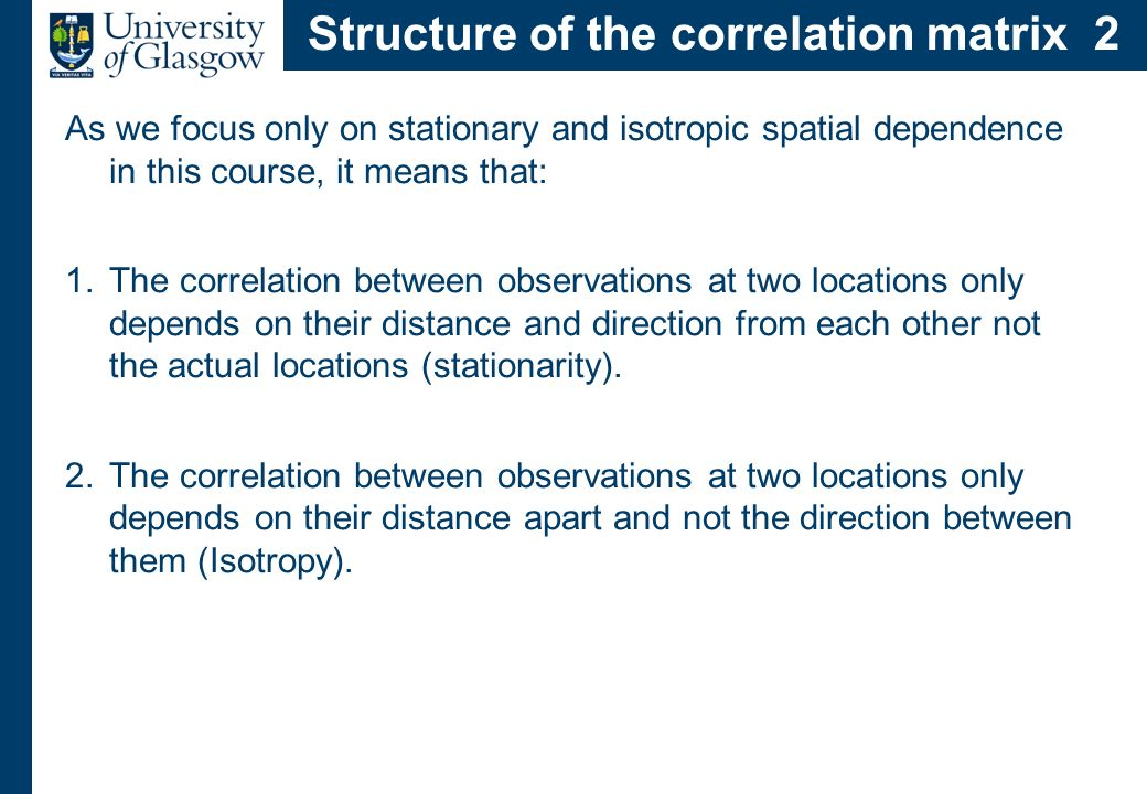 Assuming the spatial dependence is stationary and isotropic, the covariance function between 2 points Z(u) and Z(u + t) simplifies to