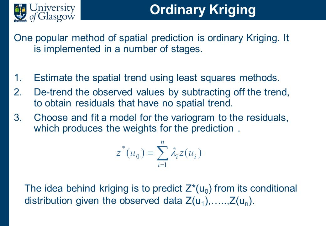 Extending Kriging There are a number of other kriging methods, such as: Universal Kriging. block kriging,