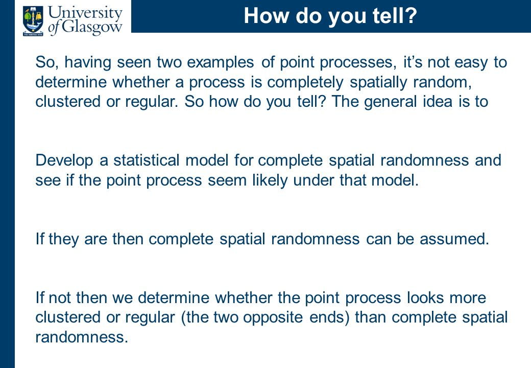 A model for CSR Complete Spatial Randomness (CSR) asserts that: