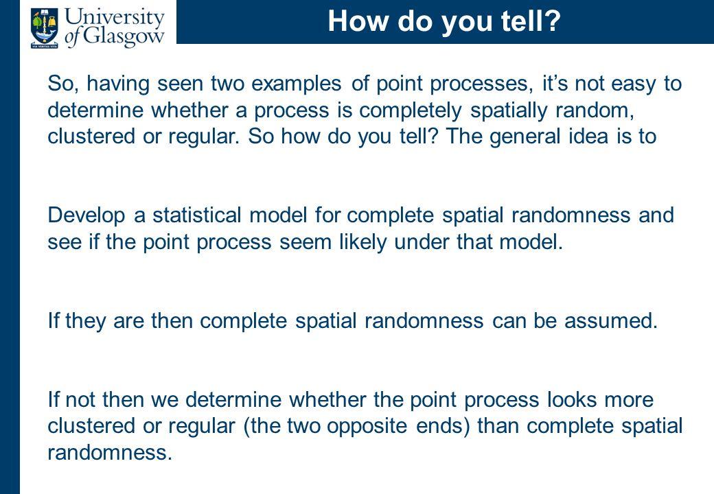A model for CSR Complete Spatial Randomness (CSR) asserts that:
