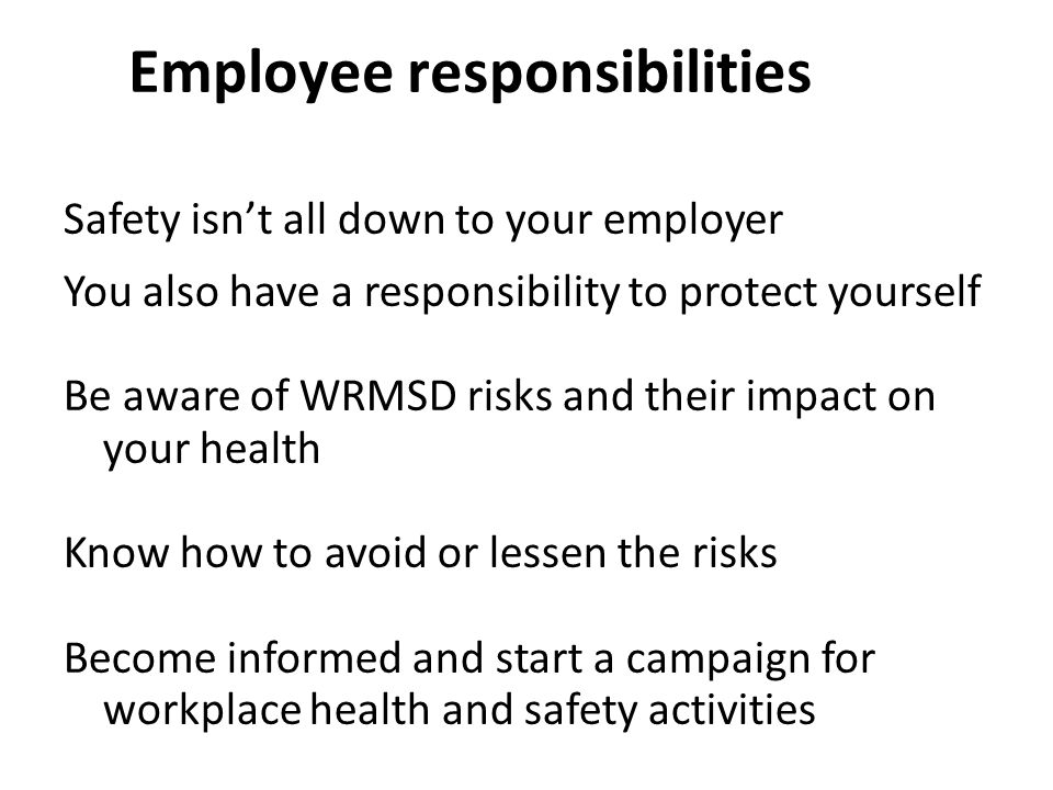 employee right and responsibilities Workers and employers both play a role in workplace safety employers are  responsible for providing a safe work environment, as well as training and other.