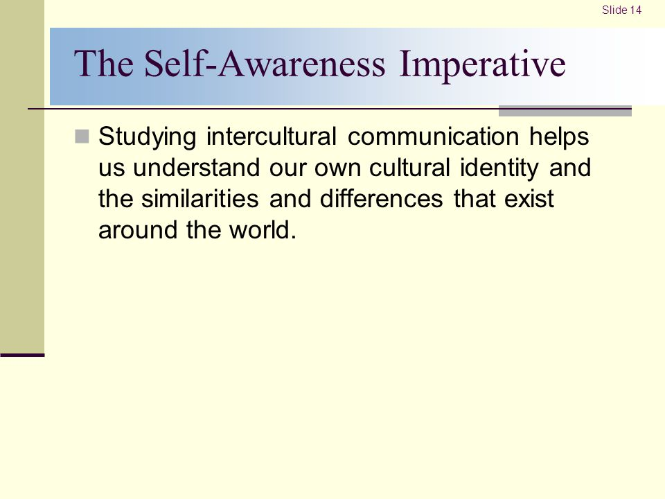 own self awareness and cultural background in To obtain these personal values and beliefs we must first know the cultural background we belong to and adapt and take on the values to the culture we belong  essays related to culture awareness 1  another principle is to be aware of a culture's value system  the role of self-awareness plays an integral part in human service work.
