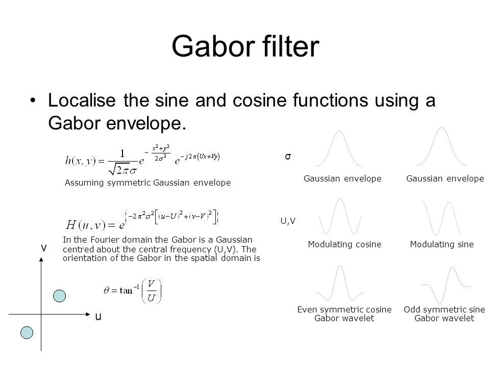 Gabor filter Localise the sine and cosine functions using a Gabor envelope. σ. Gaussian envelope.