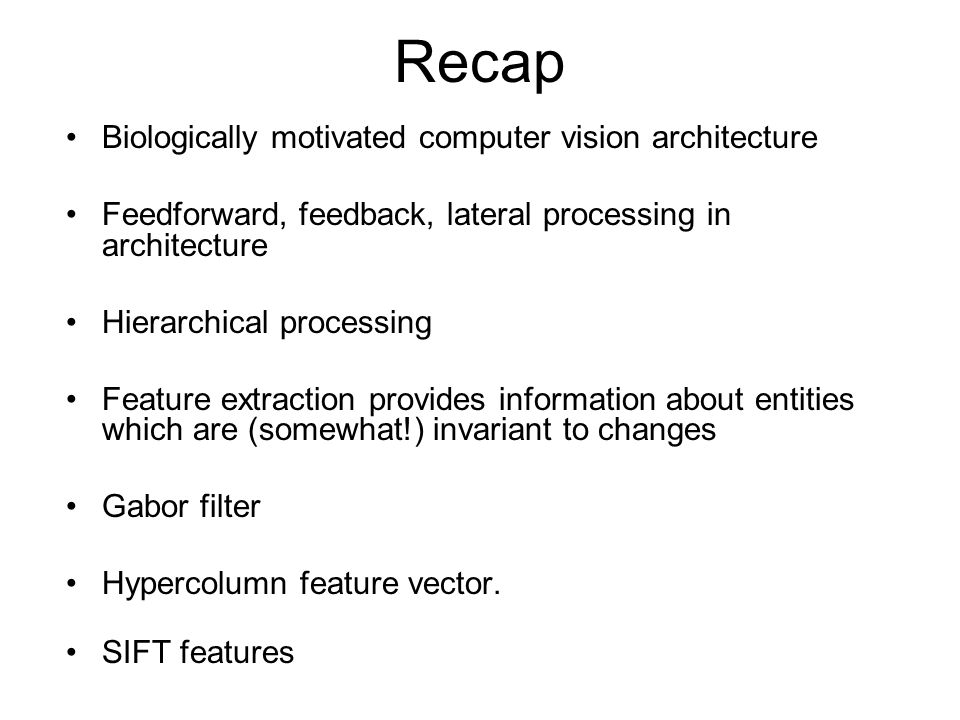 Recap Biologically motivated computer vision architecture