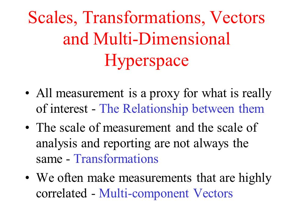 Scales, Transformations, Vectors and Multi-Dimensional Hyperspace