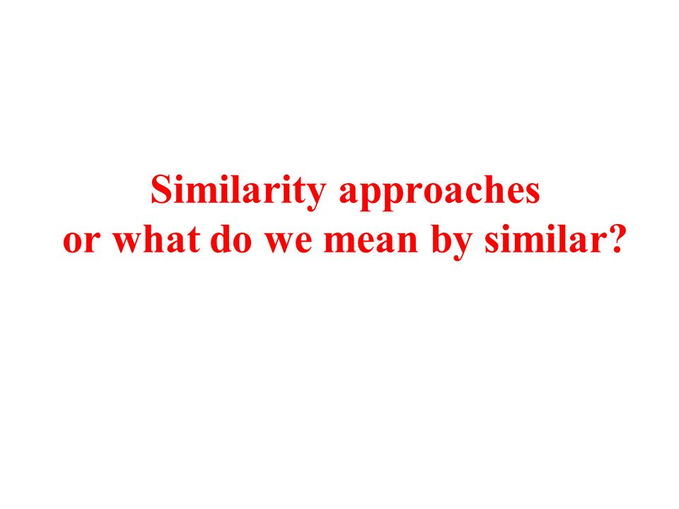 Similarity approaches or what do we mean by similar