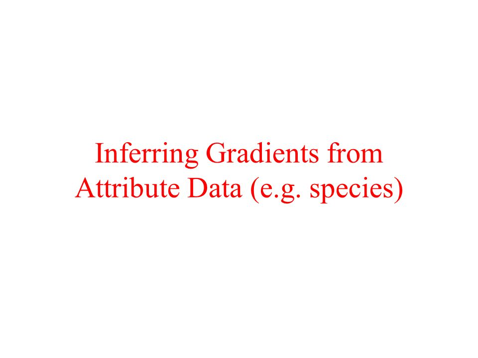 Inferring Gradients from Attribute Data (e.g. species)