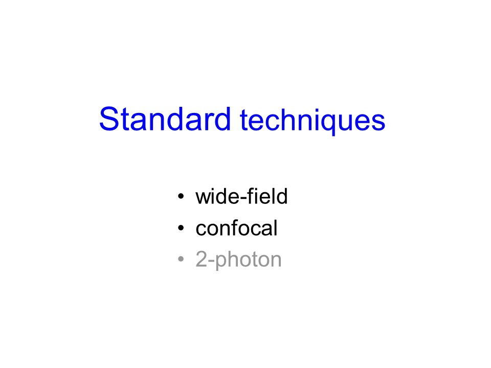 Standard techniques wide-field confocal 2-photon