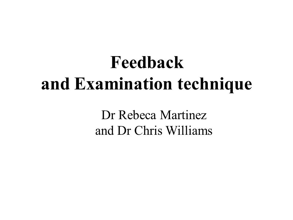 Feedback and Examination technique