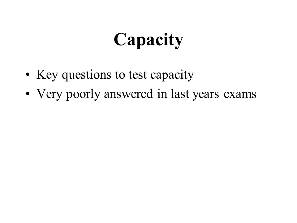 Capacity Key questions to test capacity