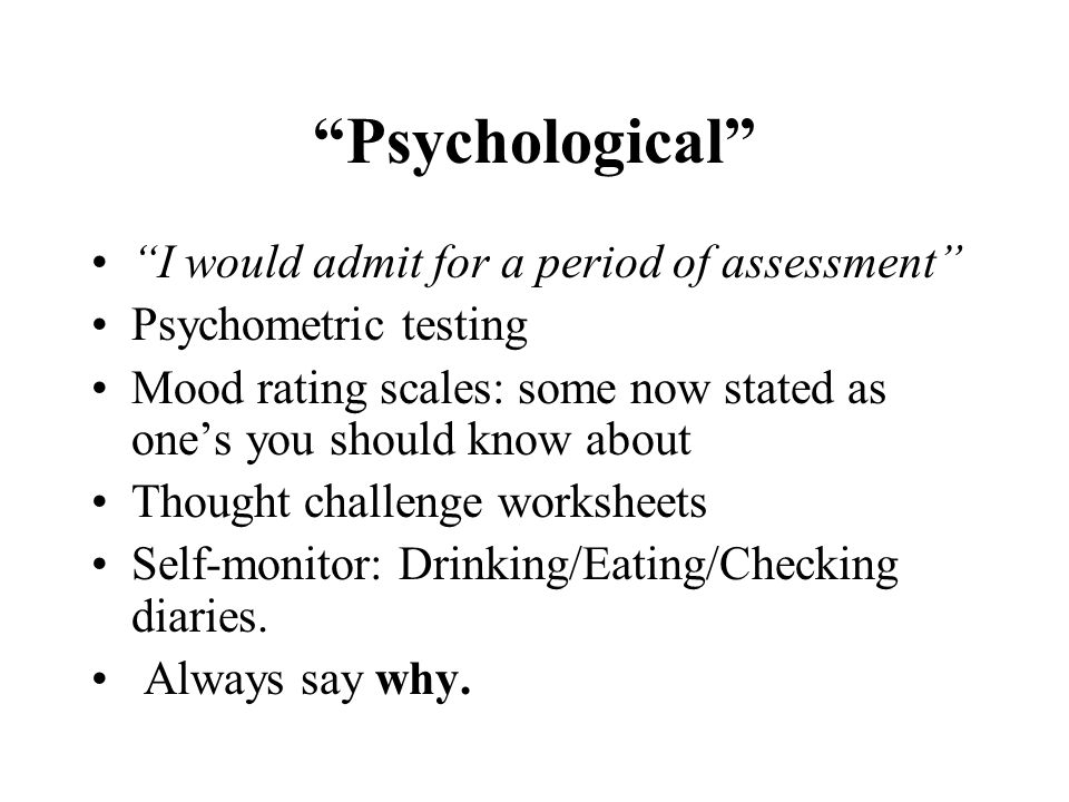 Psychological I would admit for a period of assessment