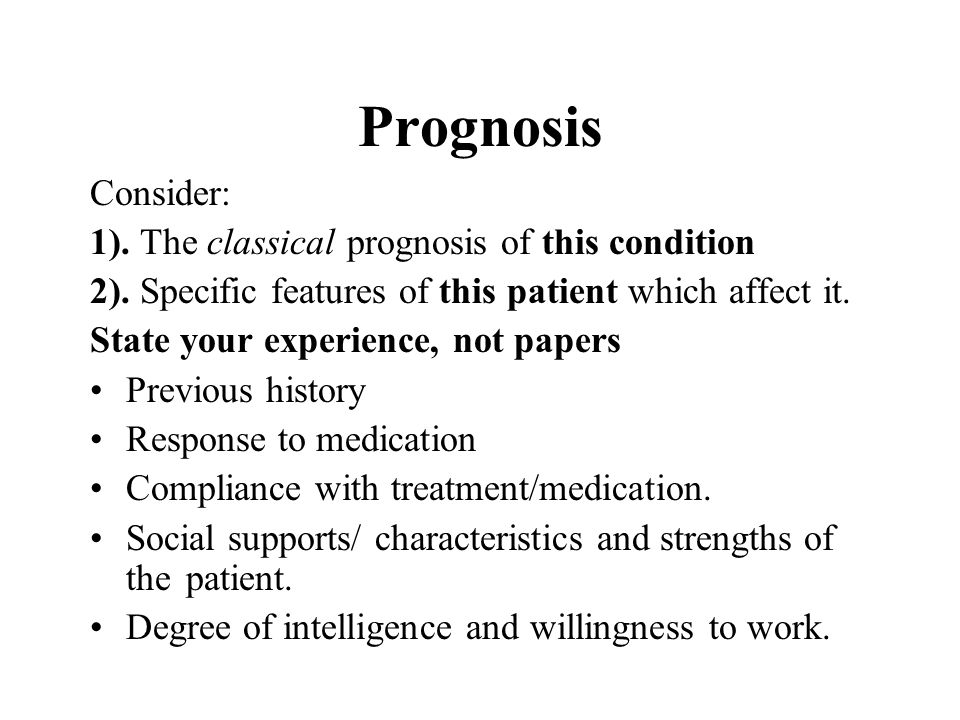 Prognosis Consider: 1). The classical prognosis of this condition