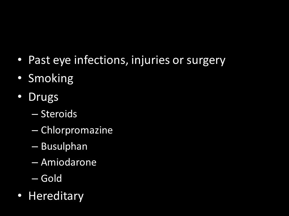 Past eye infections, injuries or surgery Smoking Drugs
