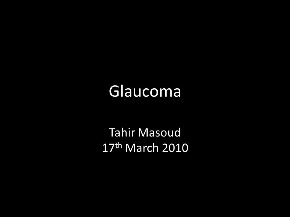 Glaucoma Tahir Masoud 17th March 2010