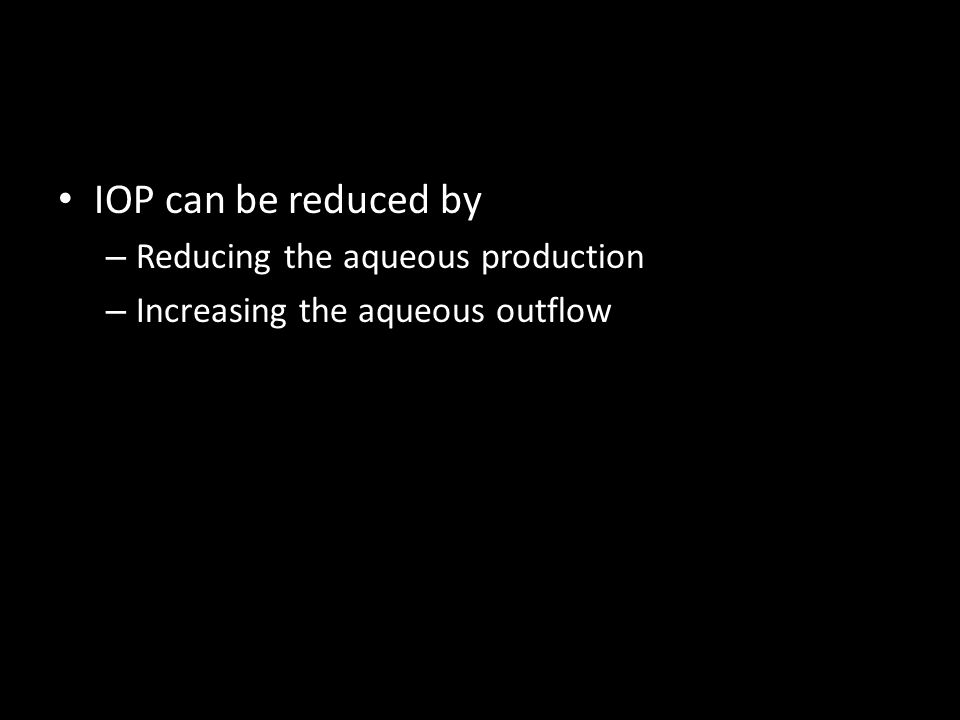 IOP can be reduced by Reducing the aqueous production