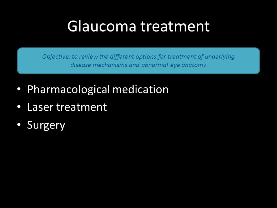 Glaucoma treatment Pharmacological medication Laser treatment Surgery