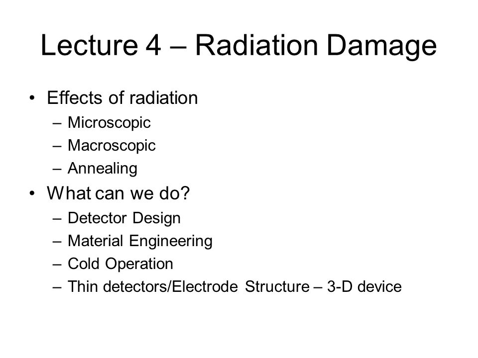 Lecture 4 – Radiation Damage