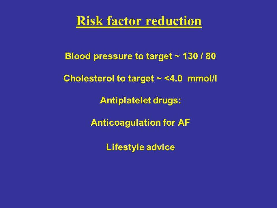Risk factor reduction Blood pressure to target ~ 130 / 80
